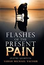 Flashes of the Present Pain: (Poetry Quartets)