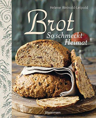 Brot - So schmeckt Heimat: Die besten Brotback-Rezepte