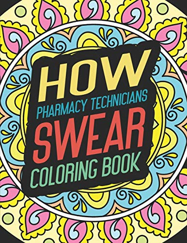 How Pharmacy Technicians Swear Coloring Book: for Adult Men Feminist Gift Drawing Create People Funny Women Humor Cool Drinking Bad Weird Words Girl ... Hate Friends Mens Feminism Table And Man Art