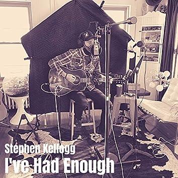 I've Had Enough