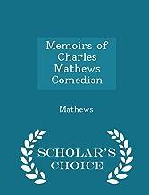 Memoirs of Charles Mathews Comedian - Scholar's Choice Edition