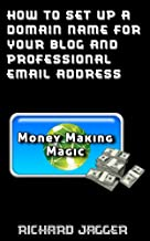 How To Set Up A Domain Name For Your Blog And Professional Email Address (Money Making Magic Book 1) (English Edition)