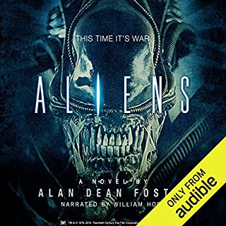 Aliens     The Official Movie Novelization              Written by:                                                                                                                                 Alan Dean Foster                               Narrated by:                                                                                                                                 William Hope                      Length: 9 hrs and 48 mins     4 ratings     Overall 4.5