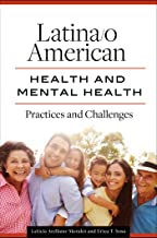Latina/o American Health and Mental Health: Practices and Challenges (Race, Ethmicity, Culture, and Health)
