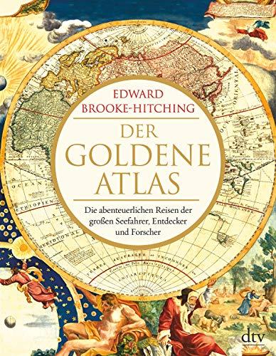 Der goldene Atlas: Die abenteuerlichen Reisen der großen Seefahrer, Entdecker und Forscher