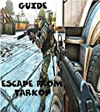 ESCAPE FROM TARKOV : Complete All Guide and Walkthrough , tips, tricks, strategy you may not know (English Edition)