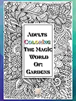 Adults Coloring The Magic World Of Gardens: Hardcover/8'x10'inch sized Pages of Beautiful Flowers, Butterflies, Bees, Fruits, Birds, Trees, Full Gardens and Many More Illustrations for You to Bring to Life