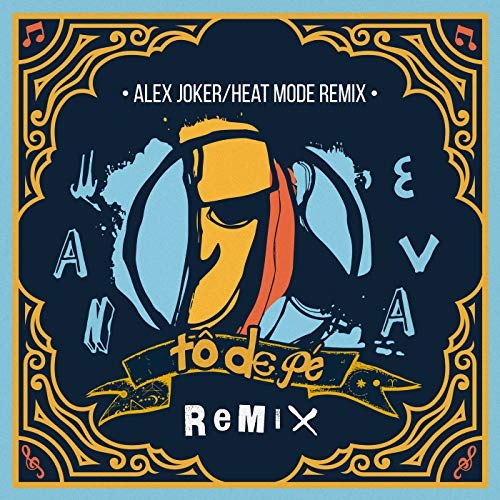 Tô De Pé (Alex Joker & Heat Mode Remix)