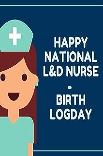 L&D nurse - Birth Log: Keepsake Birth Log Notebook for All Birth Workers, L&D Nurse, Future Labor and Delivery Nurse Stude...