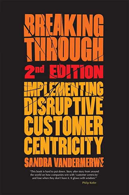 Breaking Through, 2nd Edition: Implementing Disruptive Customer Centricity (English Edition)