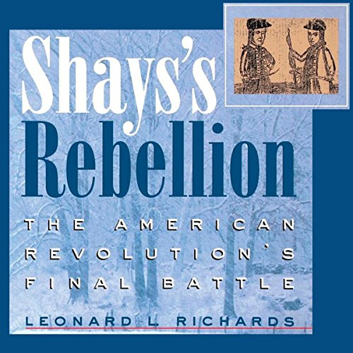Shays's Rebellion: The American Revolution's Final Battle audiobook cover art