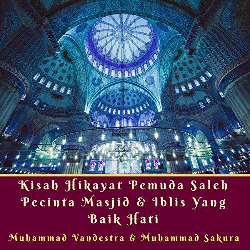 Kisah Hikayat Pemuda Saleh Pecinta Masjid & Iblis yang Baik Hati [Saleh Youth Stories: Lovers of Good Luck Mosques & Demons] cover art