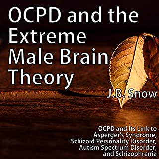 OCPD and the Extreme Male Brain Theory                   By:                                                                                                                                 J.B. Snow                               Narrated by:                                                                                                                                 Gene Blake                      Length: 35 mins     1 rating     Overall 5.0