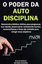 O Poder da AutoDisciplina: Desenvolva hábitos diários para programar sua mente, desenvolver resistência mental, autoconfia...