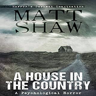 A House in the Country     A Tale of Psychological Horror              By:                                                                                                                                 Matt Shaw                               Narrated by:                                                                                                                                 Wayne Farrell                      Length: 2 hrs and 27 mins     60 ratings     Overall 3.9