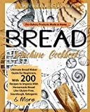 Bread Machine Cookbook: Pro-Bakery Products Made at Home - Ultimate Bread Maker Guide for Beginners,...