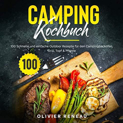 Camping Kochbuch: 100 schnelle und einfache Outdoor Rezepte für den Campingbackofen, Grill, Topf & Pfanne