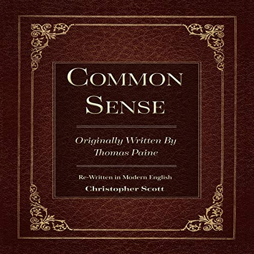 Common Sense: Originally Written By Thomas Paine                   By:                                                                                                                                 Christopher Scott - translator,                                                                                        Thomas Paine                               Narrated by:                                                                                                                                 Christopher Scott                      Length: 1 hr and 48 mins     3 ratings     Overall 4.0