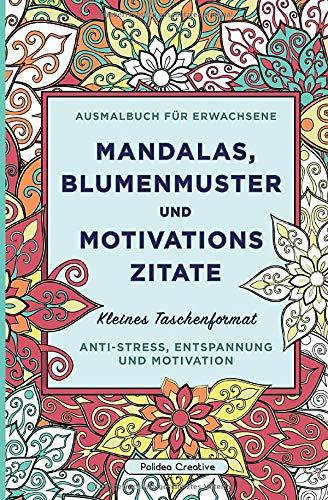 Kleines Malbuch für Erwachsene: Mandalas, Blumenmuster und Motivationszitate