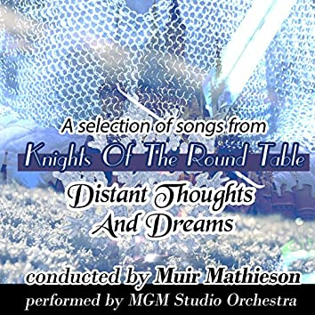 "Distant Thoughts and Dreams: A Selection of Songs From ""Knights of the Round Table"""