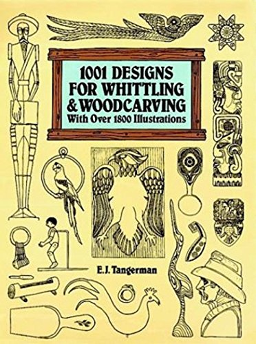 1001 Designs for Whittling & Woodcarving: With Over 1800 Illustrations