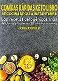 Comidas Rápidas Keto Libro De Cocina De Olla Instantánea: Las recetas cetogénicas más deliciosas y fáciles en 30 minutos o menos (DIETA)