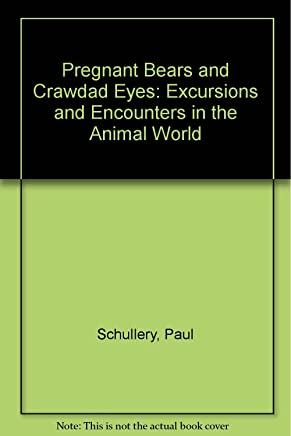 Pregnant Bears and Crawdad Eyes: Excursions and Encounters in the Animal World
