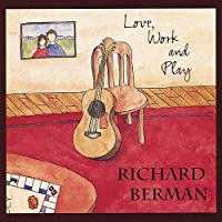 Love, Work and Play by Richard Berman (1996-05-03)