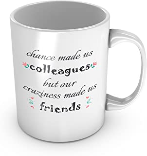 Chance Made Us Colleagues but Our Craziness Made Us Friends Ceramic Coffee Mug Funny Colleague Gift Perfect Co-worker Birthday Present Christmas Gift Tea Cup 11 oz