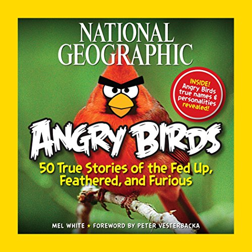 Download National Geographic Angry Birds: 50 True Stories of the Fed Up, Feathered, and Furious 1426213190