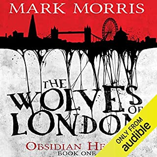 The Wolves of London     Obsidian Heart, Book 1              By:                                                                                                                                 Mark Morris                               Narrated by:                                                                                                                                 Ben Onwukwe                      Length: 13 hrs and 36 mins     1,011 ratings     Overall 4.0