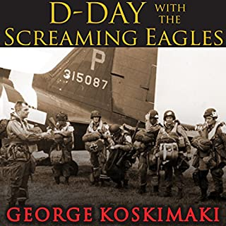 D-Day with the Screaming Eagles                   By:                                                                                                                                 George Koskimaki                               Narrated by:                                                                                                                                 Sean Runnette                      Length: 14 hrs and 13 mins     4 ratings     Overall 4.8