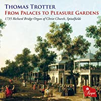 Thomas Trotter: From Palaces To Pleasure Gardens