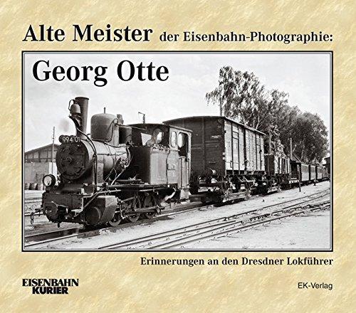Alte Meister der Eisenbahn-Photographie: Georg Otte: Erinnerungen an den Dresdner Lokführer