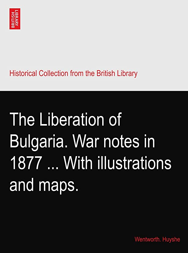 乳白へこみ報奨金The Liberation of Bulgaria. War notes in 1877 ... With illustrations and maps.