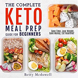 The Complete Keto Meal Prep Guide for Beginners     Save Time, Lose Weight, Save Money, Eat Healthier              By:                                                                                                                                 Betty Mcdowell                               Narrated by:                                                                                                                                 Riya Aarini                      Length: 2 hrs and 32 mins     24 ratings     Overall 5.0