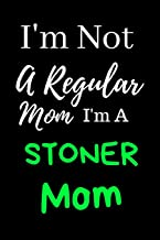 I'm Not A Regular Mom: Cannabis/Marijuana Inspired Notebook For Moms Who Love To Toke Up