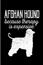 Afghan Hound Because Therapy Is Expensive: Canine Pup Doggy Animal Lovers Gift Medium Ruled Lined Notebook - 120 Pages 6x9...