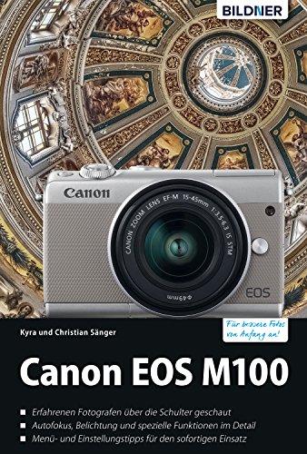 Canon EOS M100 - Für bessere Fotos von Anfang an!: Das umfangreiche Praxisbuch (German Edition)