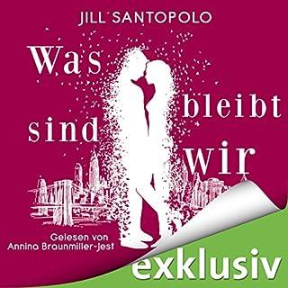Was bleibt, sind wir                   Autor:                                                                                                                                 Jill Santopolo                               Sprecher:                                                                                                                                 Annina Braunmiller-Jest                      Spieldauer: 9 Std. und 1 Min.     189 Bewertungen     Gesamt 4,3