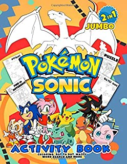 2 in 1 Jumbo Activity Book: Pokemon, Sonic. Coloring, Dot to Dot, Mazes, Word Search and More... Pokemon and Sonic Activity Book For Boys, Girls, Toddlers, Preschoolers, Kids 6-7, 8-9, 10-12 Ages