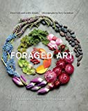 Foraged Art: Creative Projects Using Foraged Blooms, Branches, and Other Natural Materials