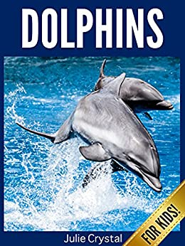 Dolphins for Kids: Beautiful Pictures and Fun Dolphin Facts (Amazing Animals Series Book 3) by [Julie Crystal]