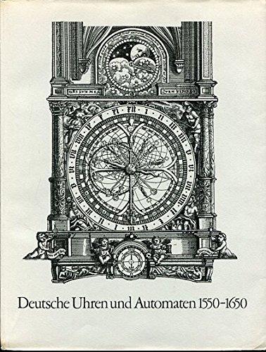Die Welt als Uhr. Deutsche Uhren und Automaten 1550-1650