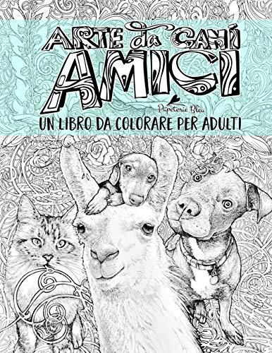 Arte da Cani: Amici: Un libro da colorare per adulti