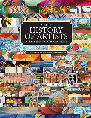 Compare Textbook Prices for A Brief History of Artists in Eastern North Carolina: A Survey of Creative People including Artists, Performers, Designers, Photographers, Authors and organizations Softcover ed. Edition ISBN 9780692943151 by Watford, Ben Alden,Derby, Jon,Lentz, Lisa Bisbee