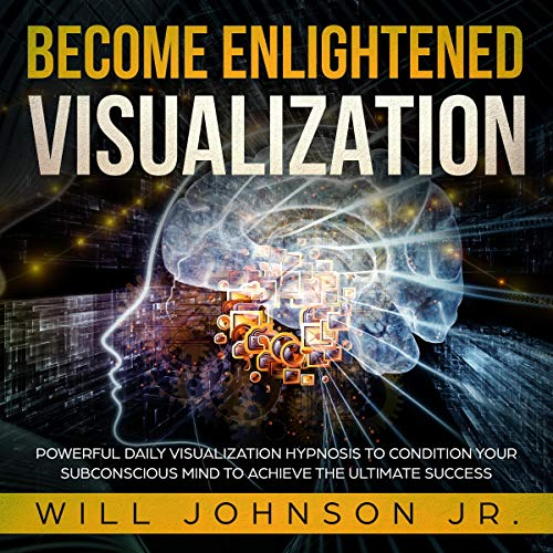 Become Enlightened Visualization: Powerful Daily Visualization Hypnosis to Condition Your Subconscious Mind to Achieve the Ultimate Success audiobook cover art