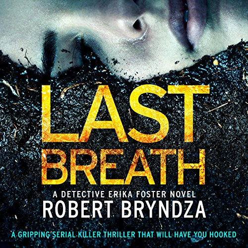 Last Breath     Detective Erika Foster, Book 4              By:                                                                                                                                 Robert Bryndza                               Narrated by:                                                                                                                                 Jan Cramer                      Length: 9 hrs and 6 mins     141 ratings     Overall 4.6