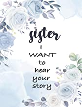 Sister, I Want to Hear Your Story: A sister's Guided Journal to Share Her Life and Her Love (Hear beautiful stories book f...