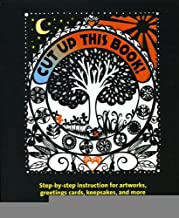 Cut Up This Book!: Step-by-Step Instruction for Artworks, Greeting Cards, Keepsakes, and More [Paperback] [2012] (Author) Emily Hogarth